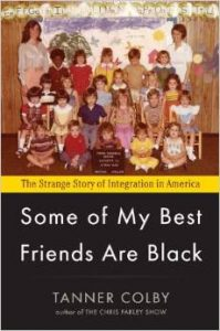 "Tanner Colby authored book, ""Some of my best friends are black"